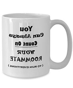Funny Sarcastic Mug - You Can Always Count On Your Roommate